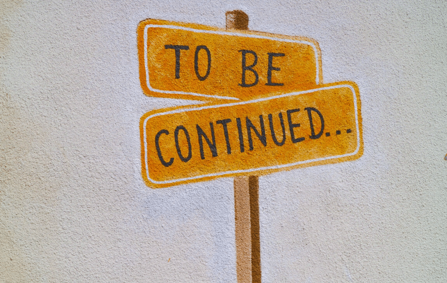 To be continued sign post - Brand storytelling